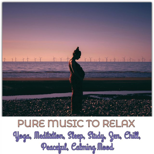 Pure Music To Relax, Yoga, Meditation, Sleep, Study, Zen, Chill, Peaceful, Calming Mood