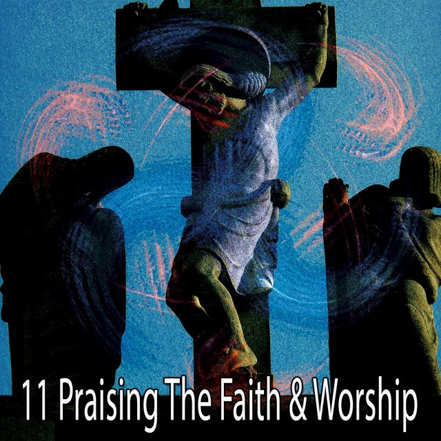 11 Praising the Faith & Worship