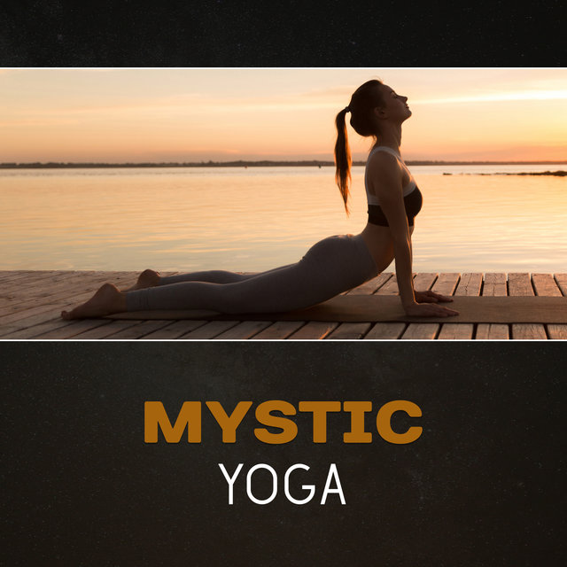 Mystic Yoga – Hypnotic Music for Meditation, Mindfulness Training, Healing Calming Energy, Progressive Relaxation, Reduce Stress