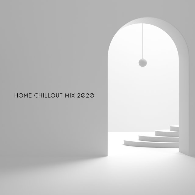 Home Chillout Mix 2020 – Ambient Chill Out, Home, Rest & Chill