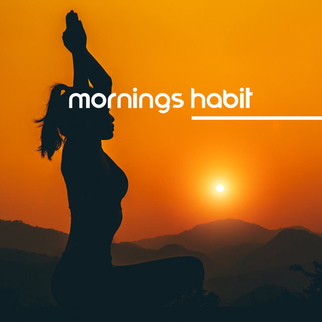 Mornings Habit - Relaxing Yoga, Stretch and Concentration, Soothing Time for You