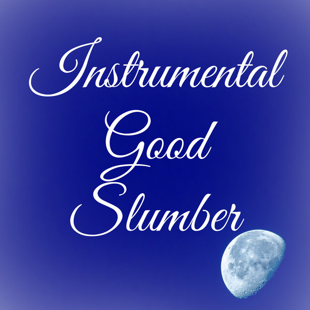 Instrumental Good Slumber – Sleep Music, 15 New Age Instrumental Songs for Calming Down, Good Sleep