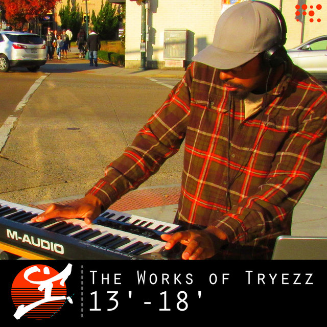 The Works of Tryezz: 13'-18'