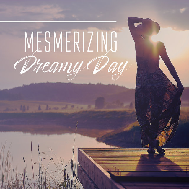 Mesmerizing Dreamy Day: Chillout Music for Deep Rest & Relax