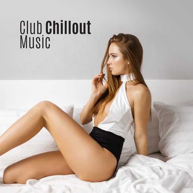 Club Chillout Music: Summer Compilation of Club Rhythms for Vacation 2019