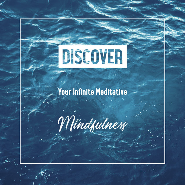 Discover Your Infinite Meditative Mindfulness - Pure New Age Meditation Music for Inner Harmony, Improve Your Focus, Increase Vital Energy