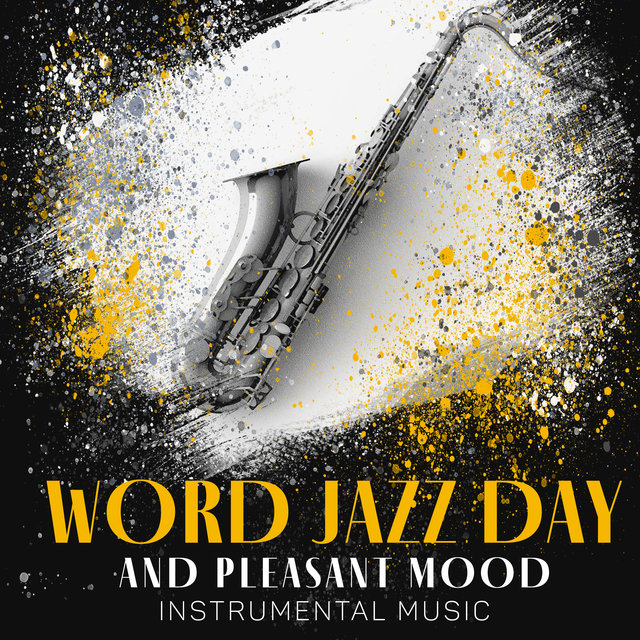 Word Jazz Day and Pleasant Mood (Instrumental Music Collection for Soft and Relaxing Atmosphere)