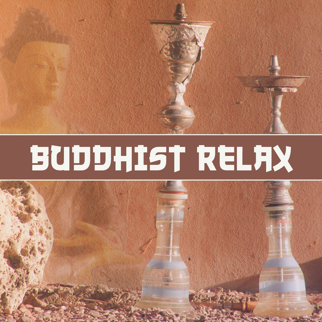 Buddhist Relax – Spiritual Chill Out Music, Buddha Lounge, Soothing Meditation, Deep Chill, Relaxed Soul