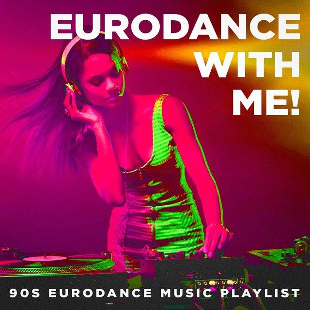 Eurodance With Me! - 90s Eurodance Music Playlist