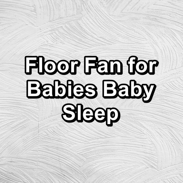 Floor Fan for Babies Baby Sleep