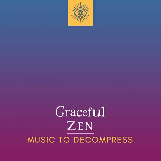 Graceful Zen Music to Decompress