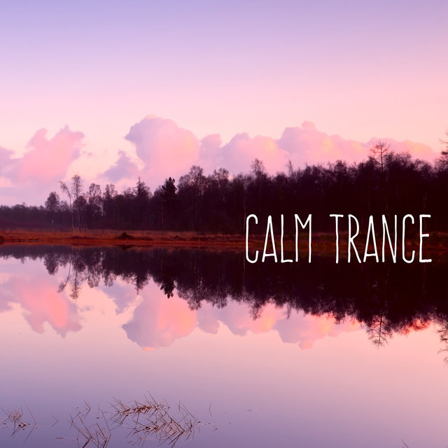 Calm Trance – Relaxing Sounds for Your Mind and Body