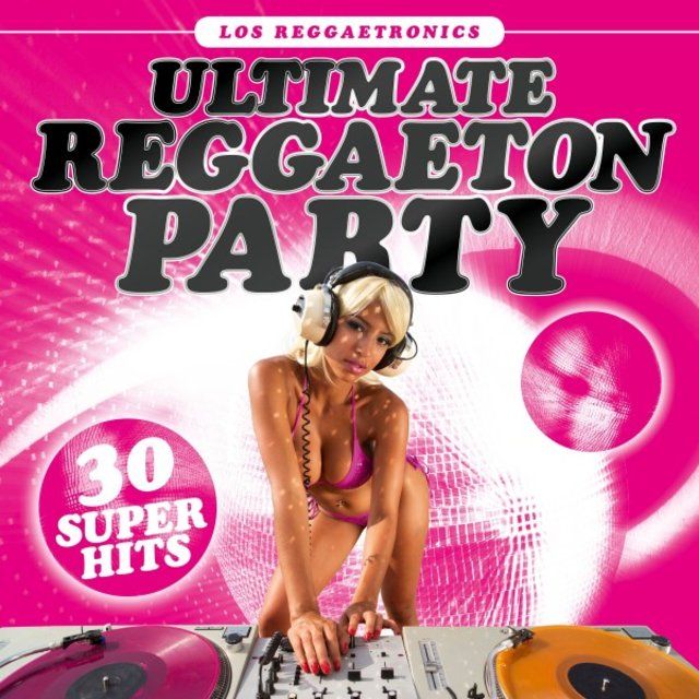 Ultimate Reggaeton Party: 30 Super Hits