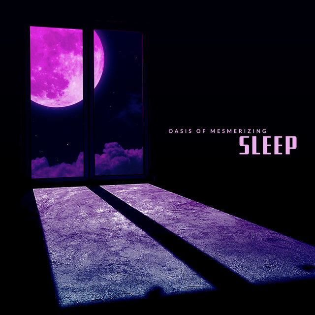 Oasis of Mesmerizing Sleep – New Age Music, Easy Sleep, Night Music, Calm Sounds, Rest, Stress Relief, Sleep Hypnosis