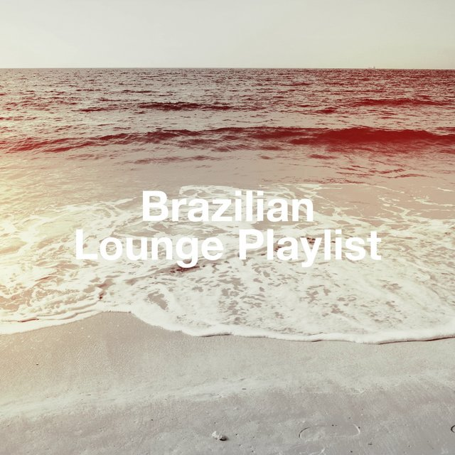 Brazilian Lounge Playlist