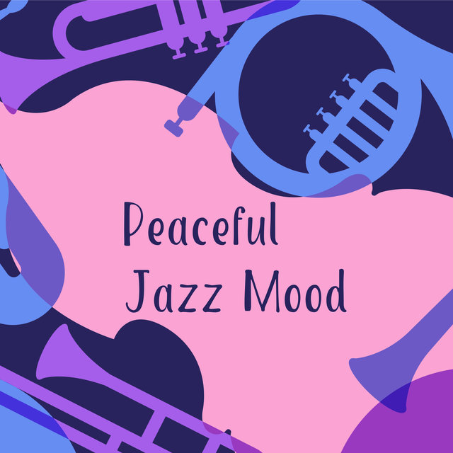 Peaceful Jazz Mood - Instrumental Jazz  Perfect for Relax and Rest