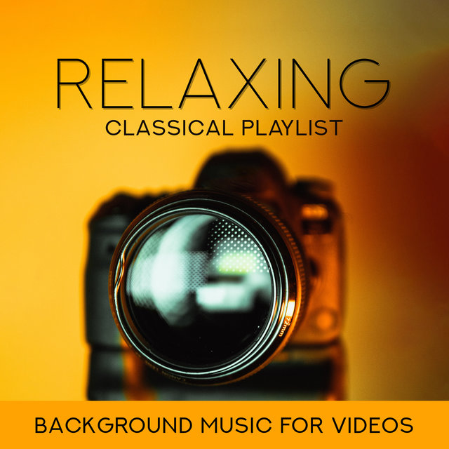 Relaxing Classical Playlist: Background Music for Videos