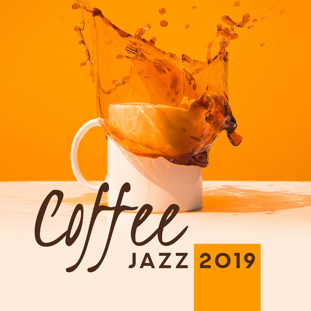 Coffee Jazz 2019 – Best Smooth Jazz Music Selection for Spending Time in Cafe, Relaxing Sounds of Piano, Sax, Trumpet & Others