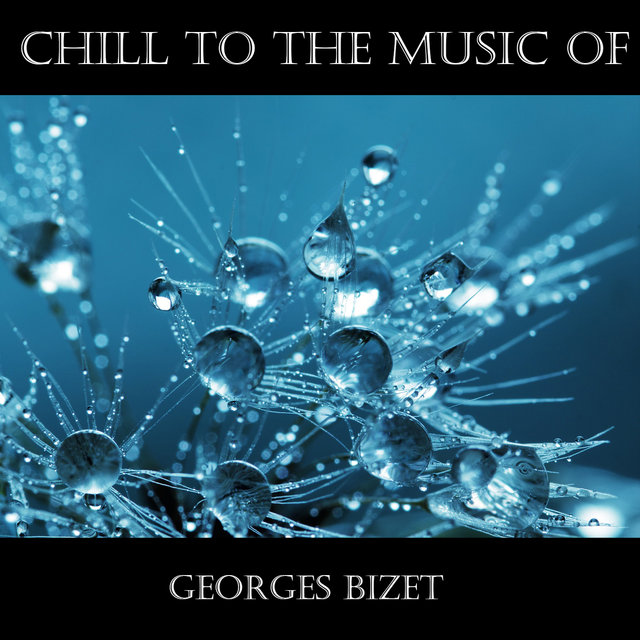 Chill To The Music Of Georges Bizet
