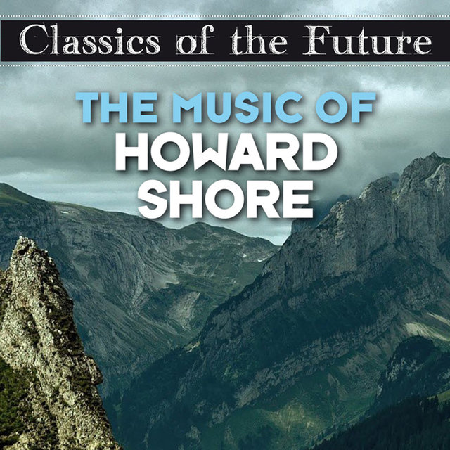Classics of the Future: The Music of Howard Shore