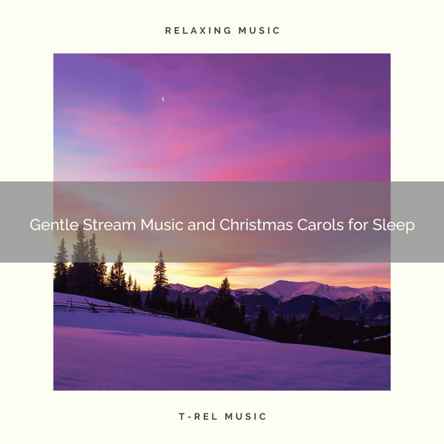 Gentle Stream Music and Christmas Carols for Sleep