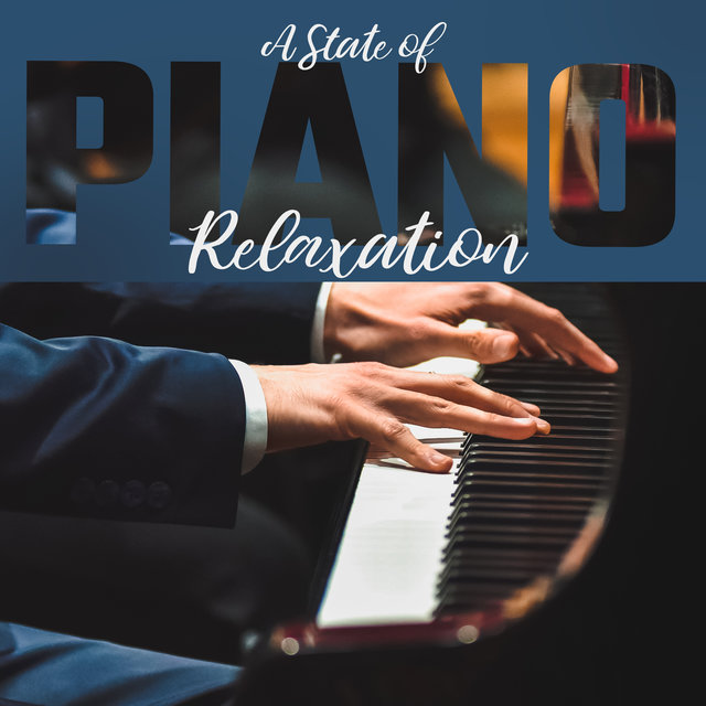 A State of Piano Relaxation: 2020 Best Piano Only Music for Total Relax, Rest, Calm Nerves and Good Sleep