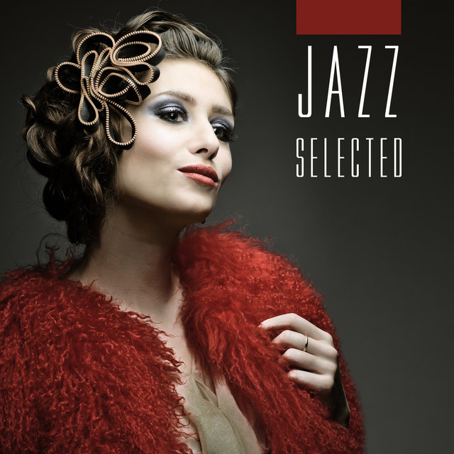 Jazz Selected: Unusual Collection of Exclusive and Glamorous Jazz Music