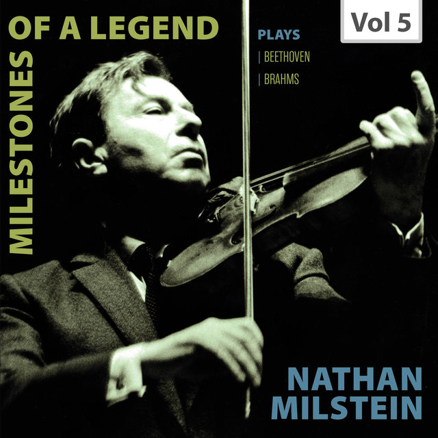 Milestones of a Legend: Nathan Milstein, Vol. 5