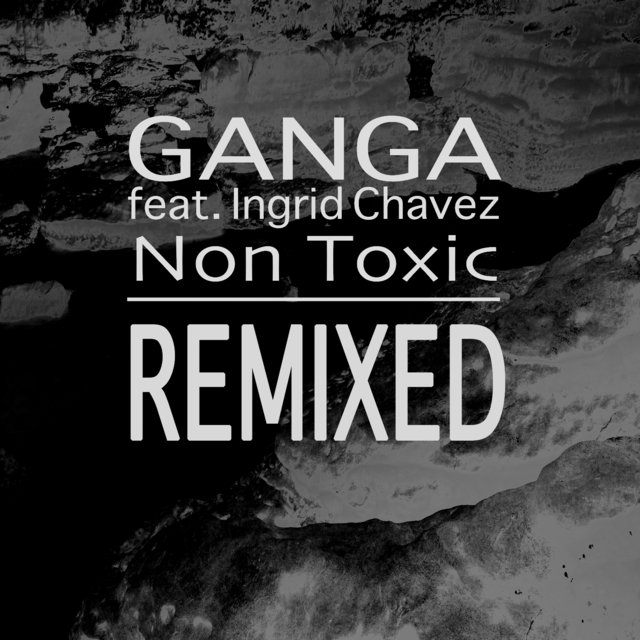 Non Toxic Remixed (feat. Ingrid Chavez)