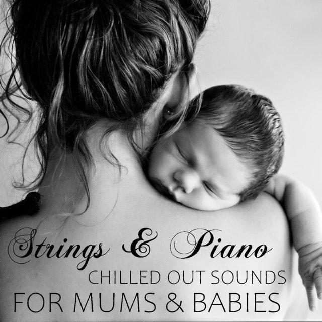 Strings & Piano Chilled Out Sounds For Mums & Babies