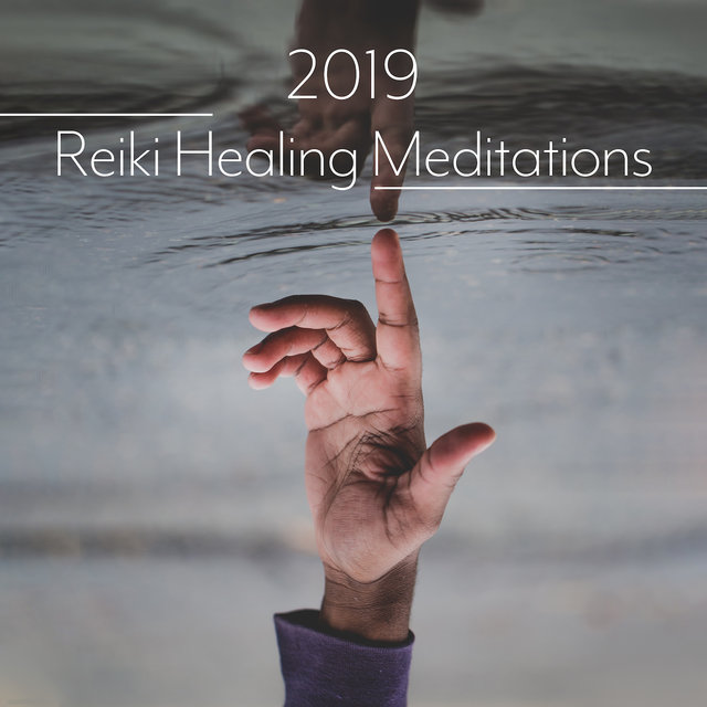 2019 Reiki Healing Meditations: New Age Ambient & Nature Music Collection for Yoga Healing Therapy & Deep Relax for Body & Mind, Inner Harmony Improve, Balancing Chakras