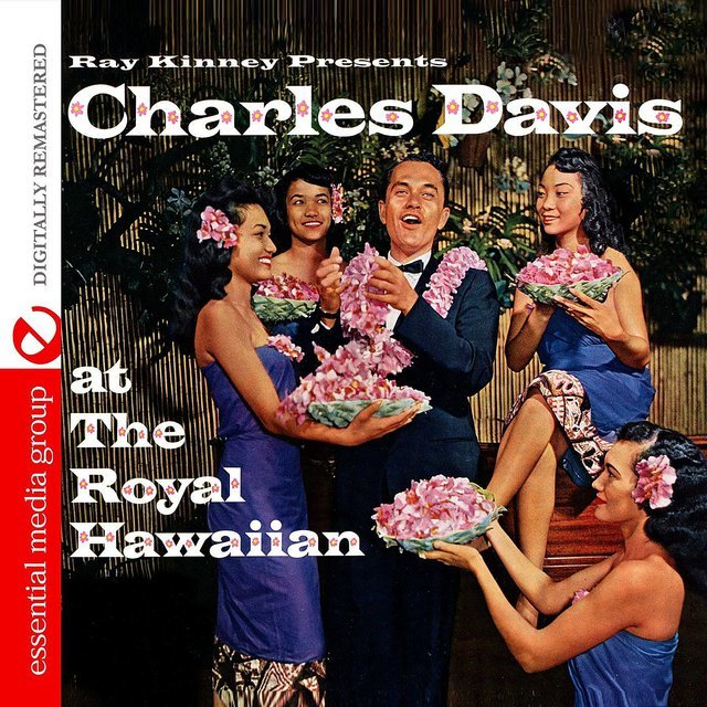 Ray Kinney Presents Charles K. L. Davis At The Royal Hawaiian (Digitally Remastered)
