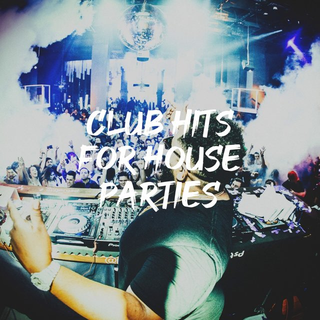 Club Hits for House Parties