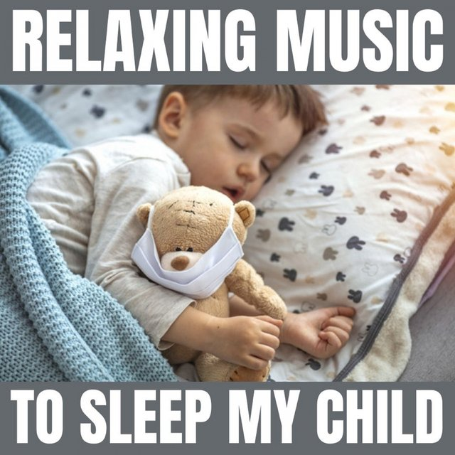 Relaxing Music to Sleep My Child