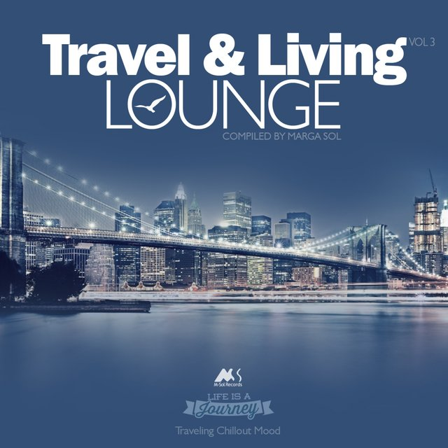 Travel & Living Lounge Vol.3 (Traveling Chillout Mood)