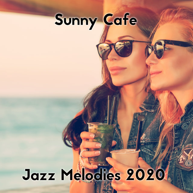 Sunny Cafe Jazz Melodies 2020