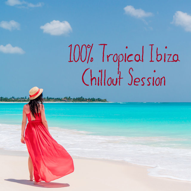 100% Tropical Ibiza Chillout Session