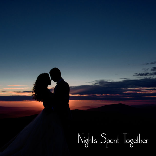 Nights Spent Together – Sexy Jazz for Lovers