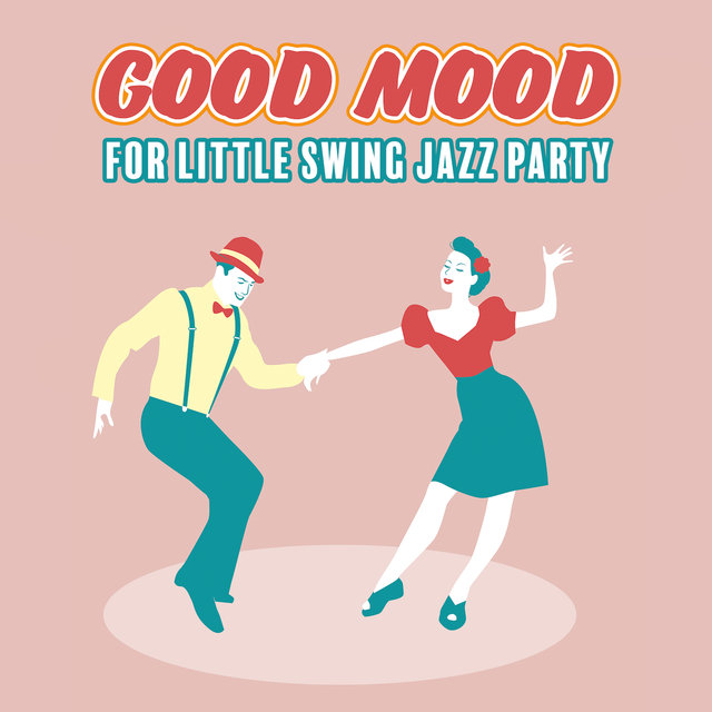 Good Mood for Little Swing Jazz Party: 2019 Happy Instrumental Smooth Jazz Music in Swing Vintage Style Created for Oldschool Dance Party