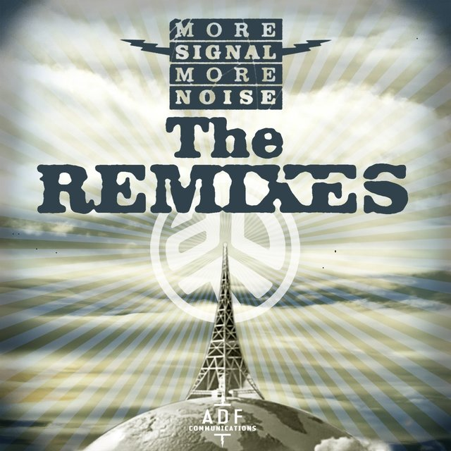 More Signal More Noise: The Remixes