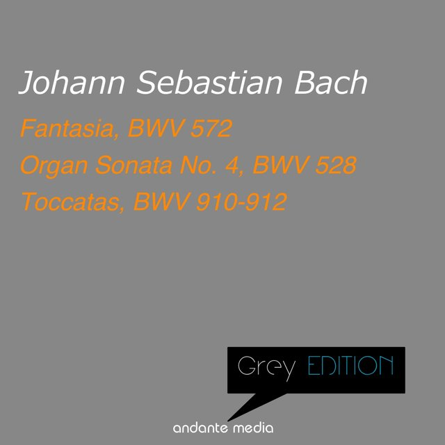 Grey Edition - Bach: Fantasia, BWV 572 & Organ Sonata No. 4, BWV 528