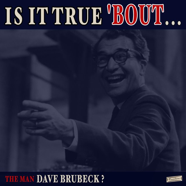 Is it True 'Bout the Man Dave Brubeck?