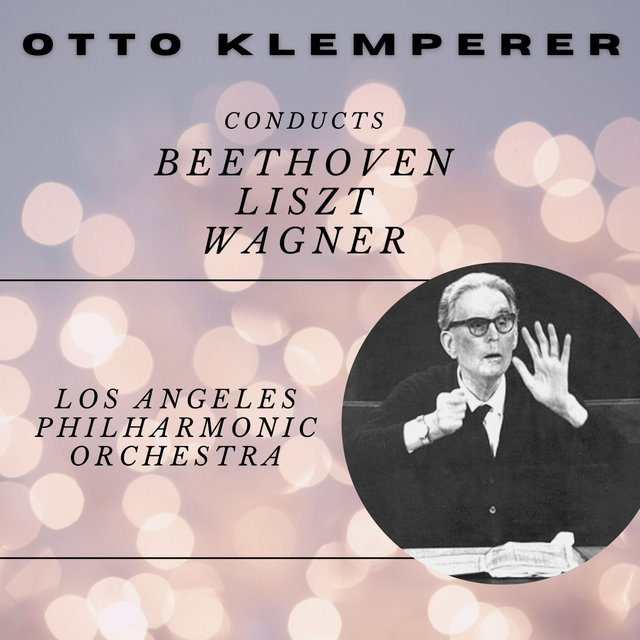 Otto Klemperer Conducts Beethoven, Liszt and Wagner