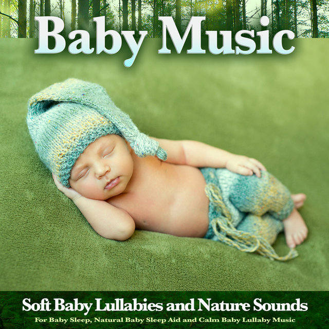 Baby Music: Soft Baby Lullabies and Nature Sounds For Baby Sleep, Natural Baby Sleep Aid and Calm Baby Lullaby Music