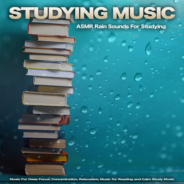 Studying Music: ASMR Rain Sounds For Studying, Music For Deep Focus, Concentration, Relaxation, Music for Reading and Calm Study Music