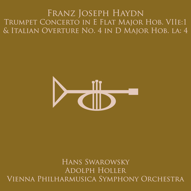 Haydn: Trumpet Concerto in E Flat Major, Hob. VIIe:1 / Overture No. 4 in D Major Hob. Ia:4