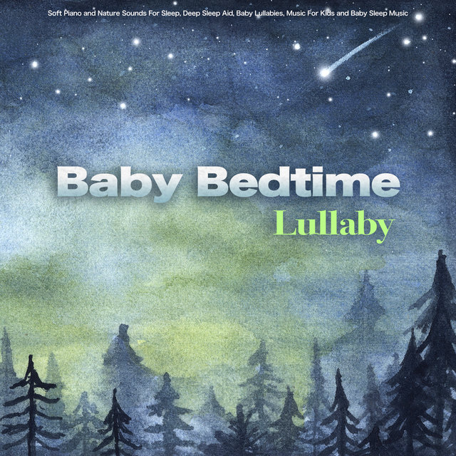 Baby Bedtime Lullaby: Soft Piano and Nature Sounds For Sleep, Deep Sleep Aid, Baby Lullabies, Music For Kids and Baby Sleep Music