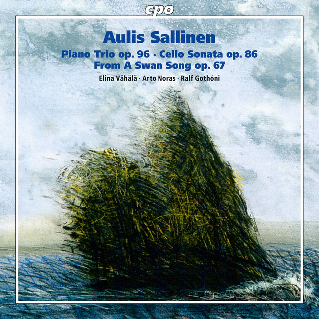 Sallinen: Piano Trio, Op. 96, Cello Sonata, Op. 86 & From a Swan Song, Op. 67
