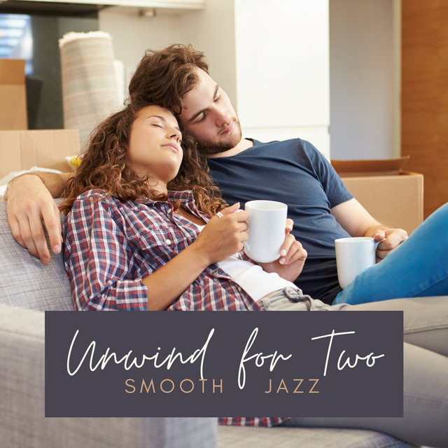 Unwind for Two – Smooth Jazz Music for Tired Couples after Work, Sounds to Enjoy Your Time, Be Calm & Relax Together at Home