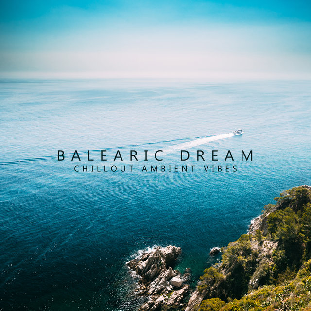 Balearic Dream Chillout Ambient Vibes 2020